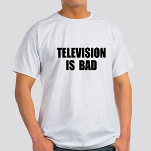 Television is Bad Light T-Shirt