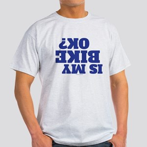 Is My Bike OK? T-Shirt