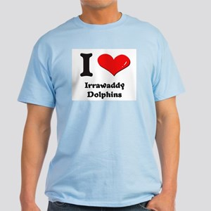 17dd9ab3f25 I love irrawaddy dolphins Light T-Shirt