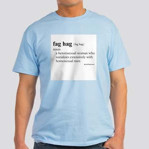 Fag hag definition Light T-Shirt