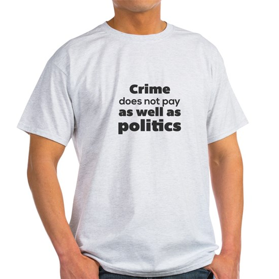Crime does not pay. as well as politics