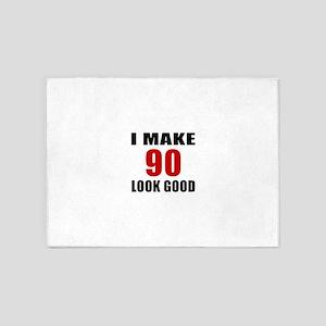 I Make 90 Look Good 5'x7'Area Rug