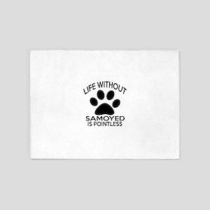 Life Without Samoyed Dog 5'x7'Area Rug