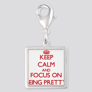 Keep Calm and focus on Being Pretty Charms