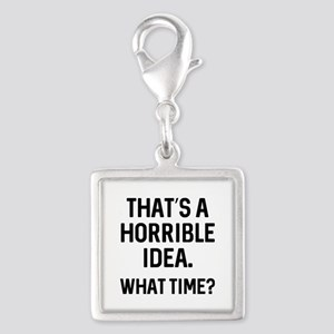 That's A Horrible Idea Silver Square Charm