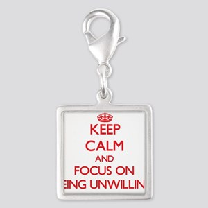 Keep Calm and focus on Being Unwilling Charms