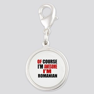 Of Course I Am Romanian Silver Round Charm