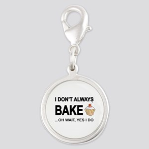 I Don't Always Bake, Oh Wait Yes I Do Charms