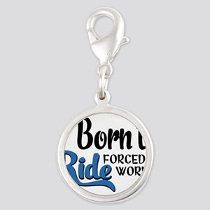 Born to ride forced to work Charms