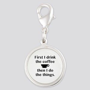 First I Drink The Coffee Silver Round Charm