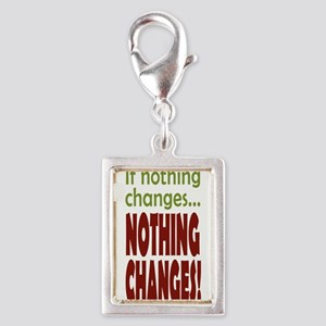 If Nothing Changes, Nothing Changes phone Charms
