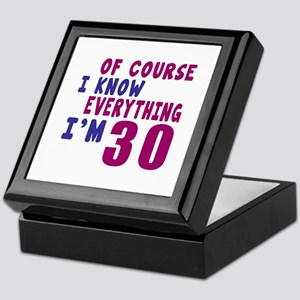 I Know Everythig I Am 30 Keepsake Box