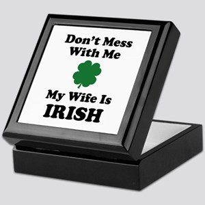 Don't Mess With Me. My Wife Is Irish. Keepsake Box