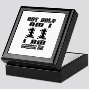 Not Only I Am 11 I Am Awesome Too Keepsake Box