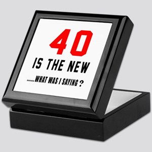 40 Is The New What Was I Saying ? Keepsake Box