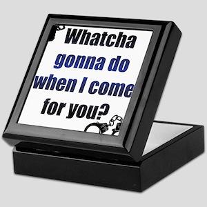 Whatcha gonna do? Keepsake Box