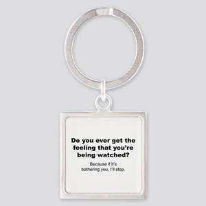 Feeling That You're Being Watched Square Keychain