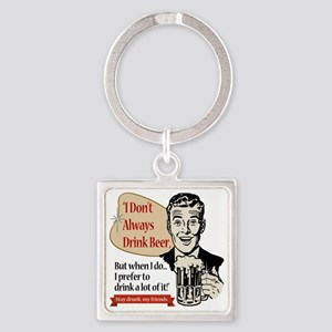 I Don't Always Drink Beer Square Keychain