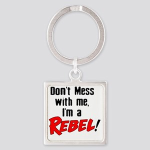 dont mess with me im a rebel Square Keychain
