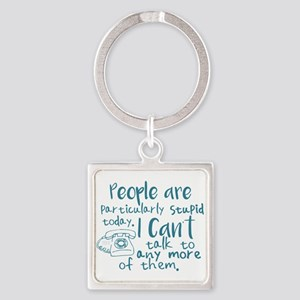 People Are Stupid Today Keychains