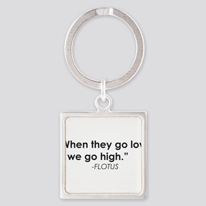 WHEN THEY GO LOW WE GO HIGH -FLOTUS Keychains