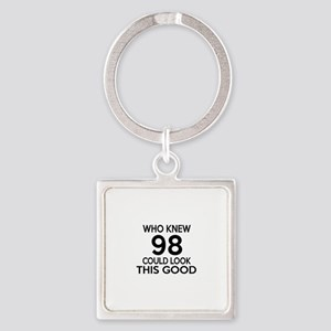 Who Knew 98 Could Look This Good Square Keychain