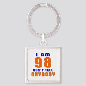 I am 98 Don't Tell Anybody Square Keychain