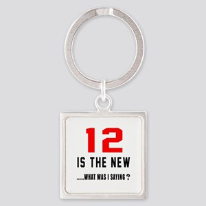 12 Is The New What Was I Saying ? Square Keychain