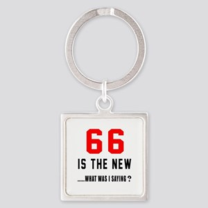 66 Is The New What Was I Saying ? Square Keychain