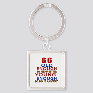 66 Old Enough Young Enough Birthda Square Keychain