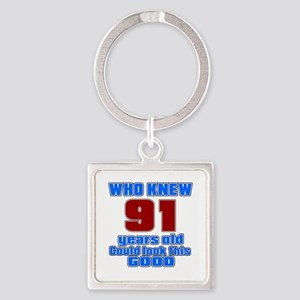 91 Years Old Could Look This Good Square Keychain