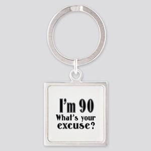 I'm 90 What is your excuse? Square Keychain