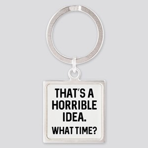 That's A Horrible Idea Square Keychain