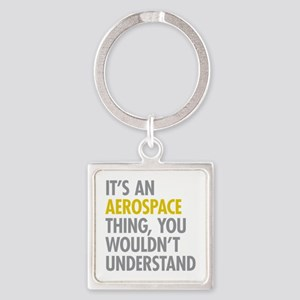 Its An Aerospace Thing Square Keychain