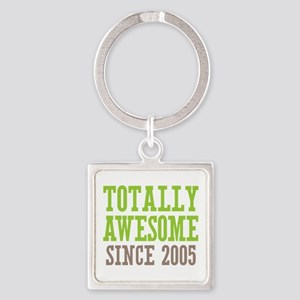 Totally Awesome Since 2005 Square Keychain