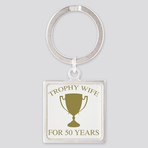 Trophy Wife For 50 Years Square Keychain