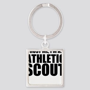 Trust Me, I'm An Athletic Scout Keychains