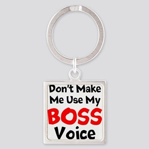 Dont Make Me Use My Boss Voice Keychains