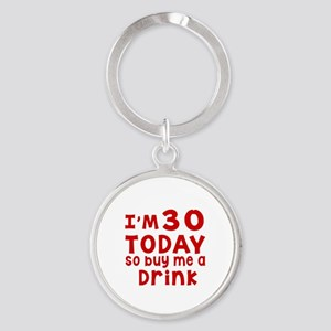I am 30 today Round Keychain