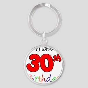 Mommys 30th Birthday Round Keychain