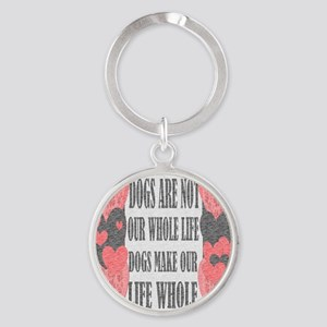 dogs make life whole Round Keychain