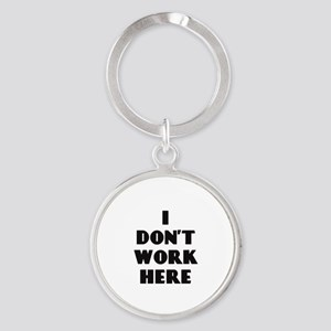 I Don't Work Here Keychains