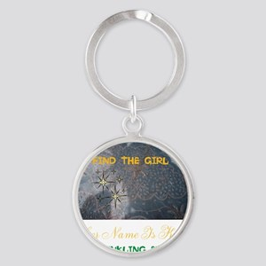 FIND THE GIRL. HER NAME IS KISSY. Round Keychain
