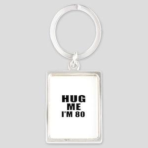 Hug Me I Am 80 Portrait Keychain