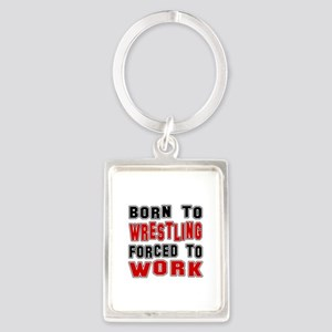 Born To Wrestling Forced To Work Portrait Keychain