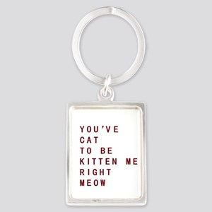 Youve Cat To Be Kitten Me Right Meow Keychains