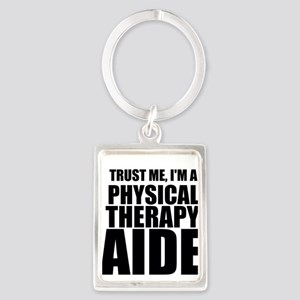 Trust Me, Im A Physical Therapy Aide Keychains
