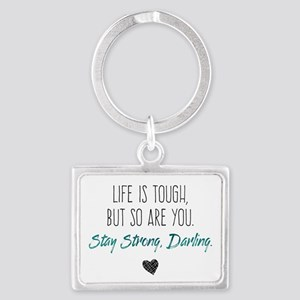 Life is Tough, But So Are You Keychains