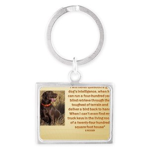 I WILL NEVER QUESTION A GUN DOG Landscape Keychain