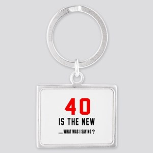 40 Is The New What Was I Saying Landscape Keychain